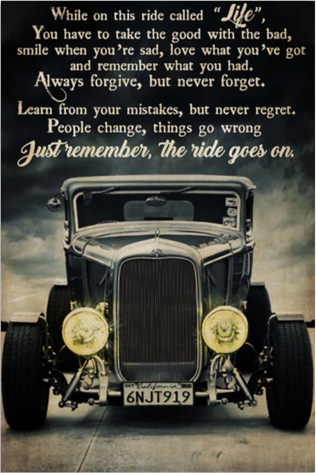 Hot Rod while on this ride called life you have to take the good with the bad poster