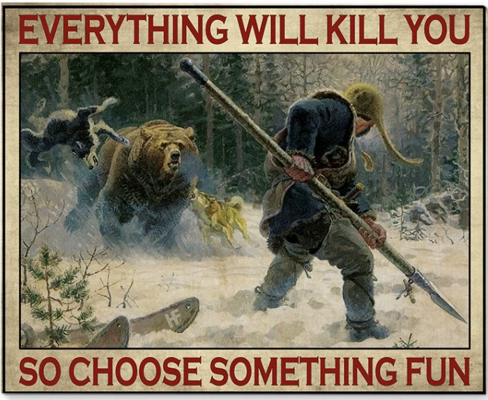 Hunting everything will kill you so choose something fun poster