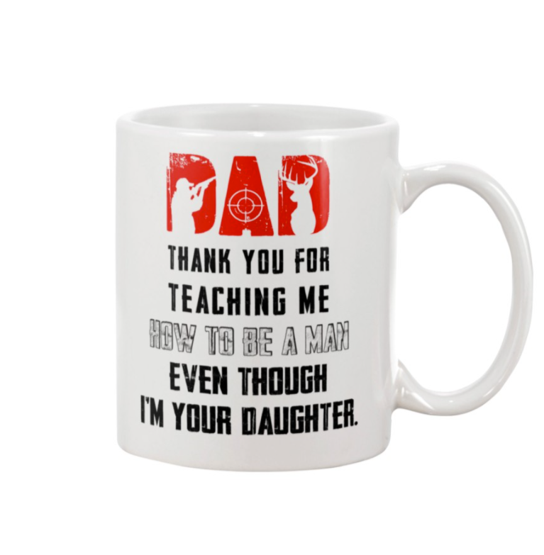 Hunting thank you for teaching me how to be a man even though i'm your daughter mug