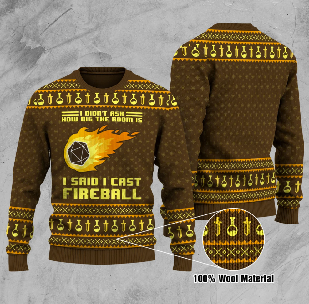 I didn't ask how big the room is i said i cast fireball ugly sweater