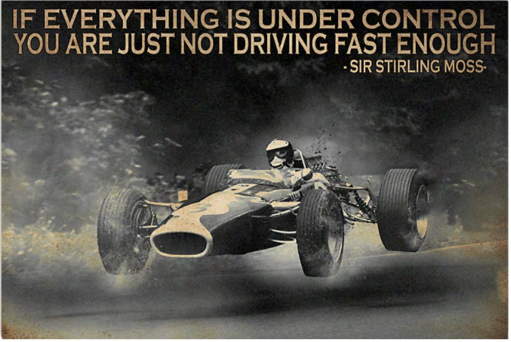 If everything is under control you are just not driving fast enough poster