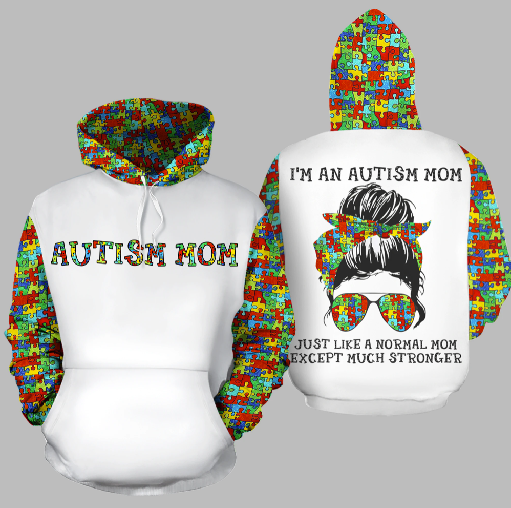 I'm an autism mom just like normal mom except much stronger all over printed 3D hoodie