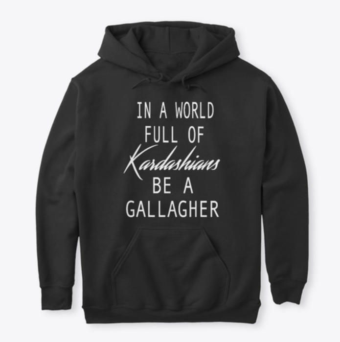 In a world full of Kardashians be a gallagher hoodie
