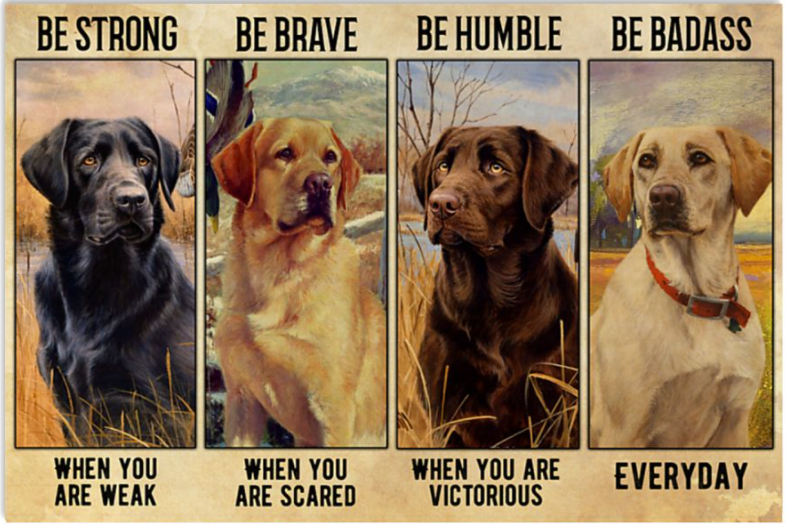 Labrador be strong when you are weak be brave when you are scared poster