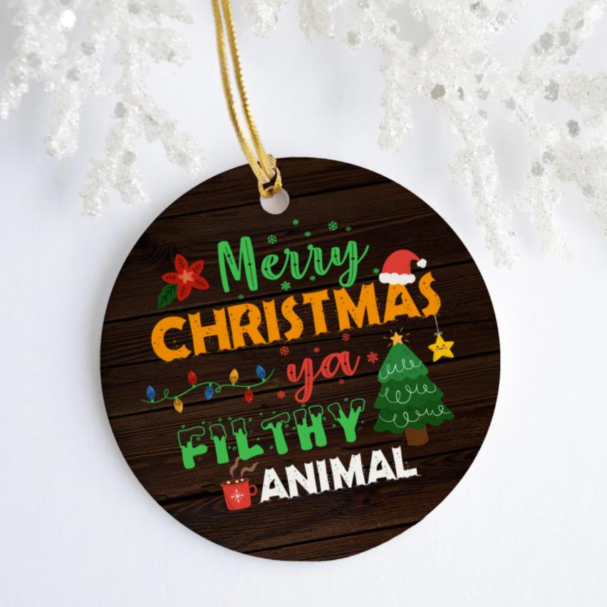 Merry Christmas ya filthy animal Christmas Ornament