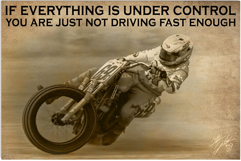 Motocross if everything is under control you are just not driving fast enough poster