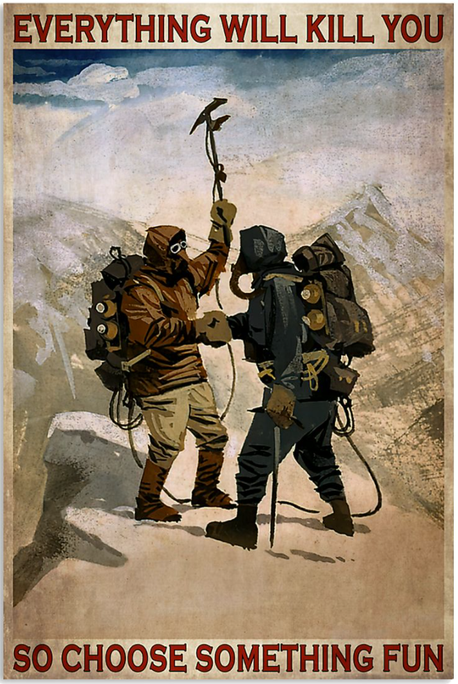 Mountaineering everything will kill you so choose something fun poster