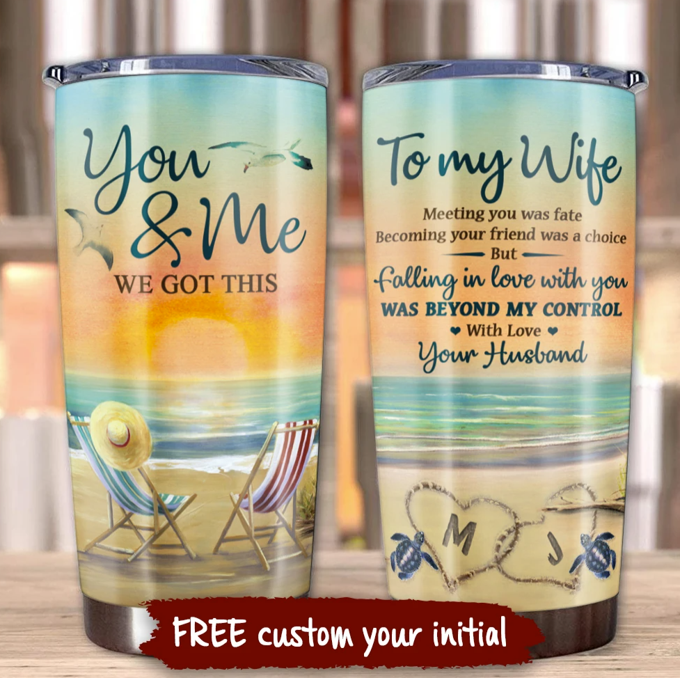 Personalized beach to my wife you and me we got this tumbler