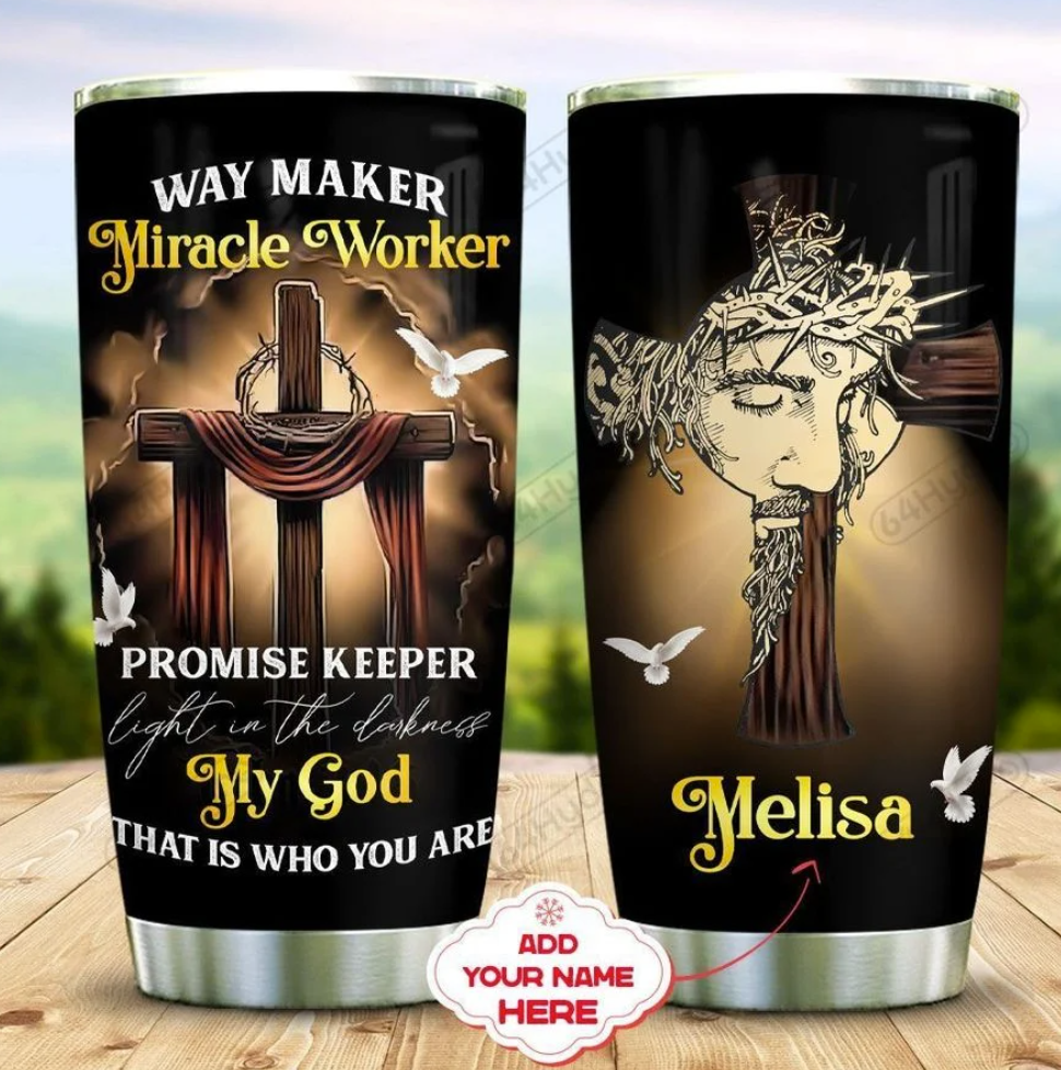 Personalized way maker miracle worker promise keeper light in the darkness my God that is what you are tumbler