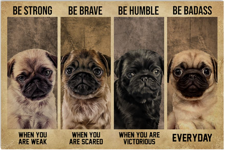 Pug be strong when you are weak be brave when you are scared poster