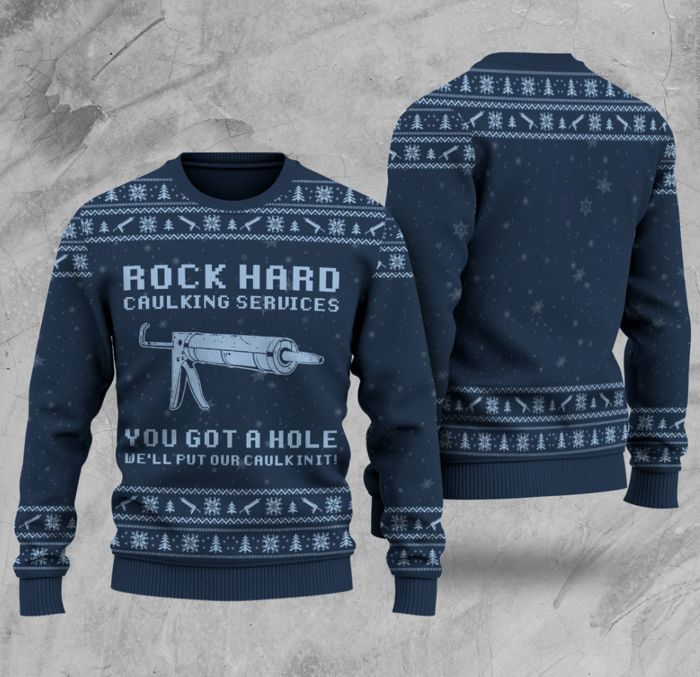 Rock hard caulking services you got a hole we'll put our caulk in it ugly sweater