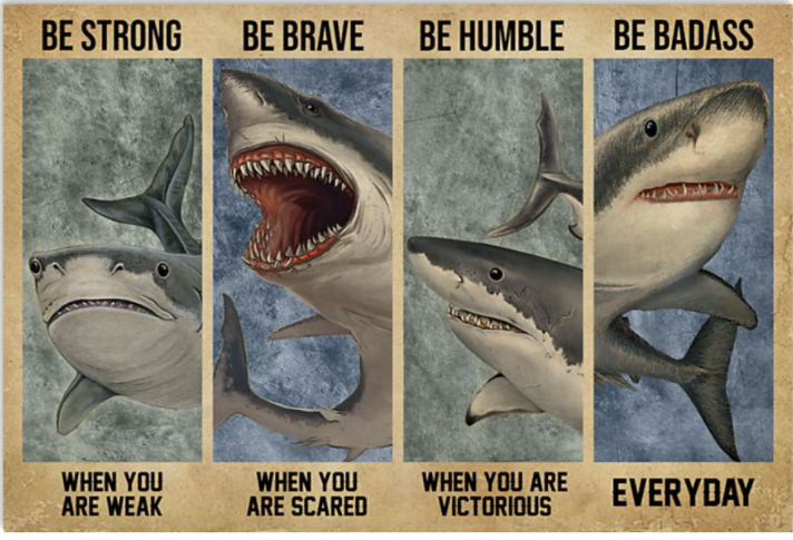 Shark be strong when you are weak be brave when you are scared poster