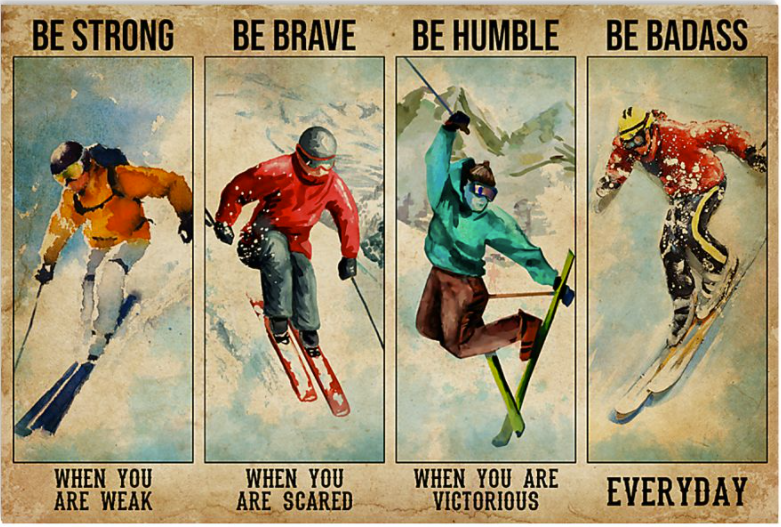 Skiing be strong when you are weak be brave when you are scared poster