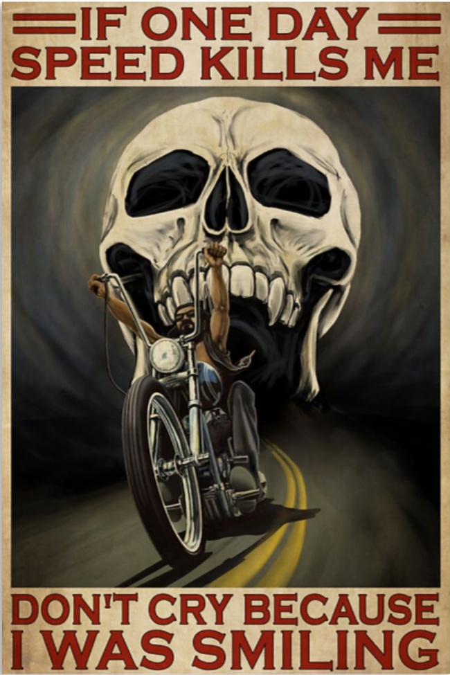 Skull riding motorbike if one day speed kills me don't cry because i was smiling poster