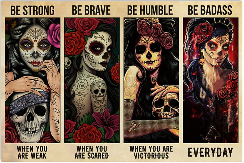 Sugar skull be strong when you are weak be brave when you are scared poster
