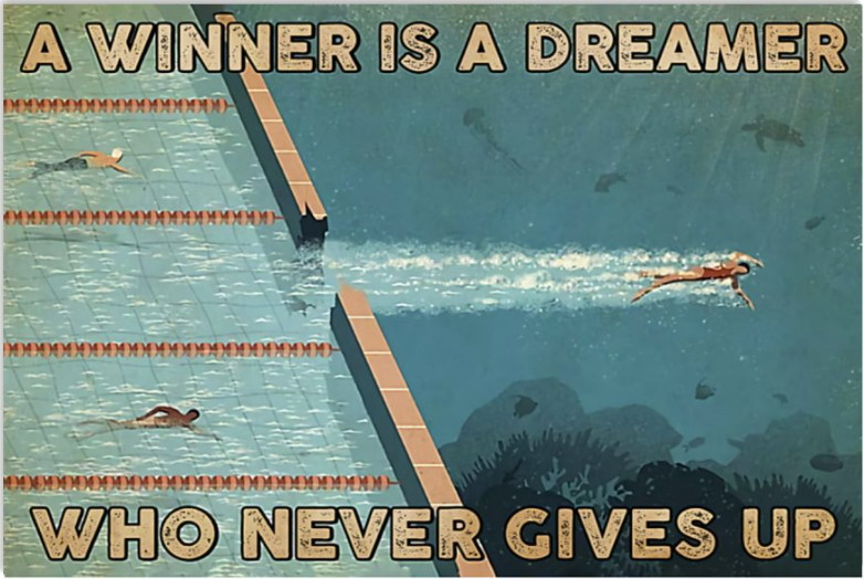 Swimming a winner is a dreamer who never gives up poster
