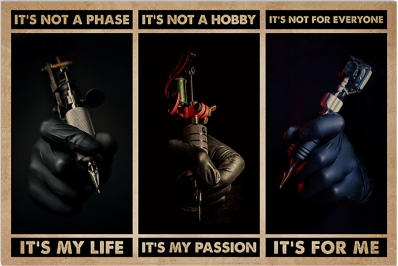 Tattoo it's not a phase it's my life it's not a hobby it's my passion poster