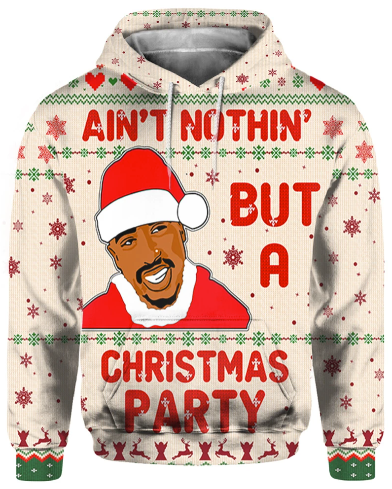 Tupac 2pac ain't nothin but a Christmas party all over printed 3D hoodie
