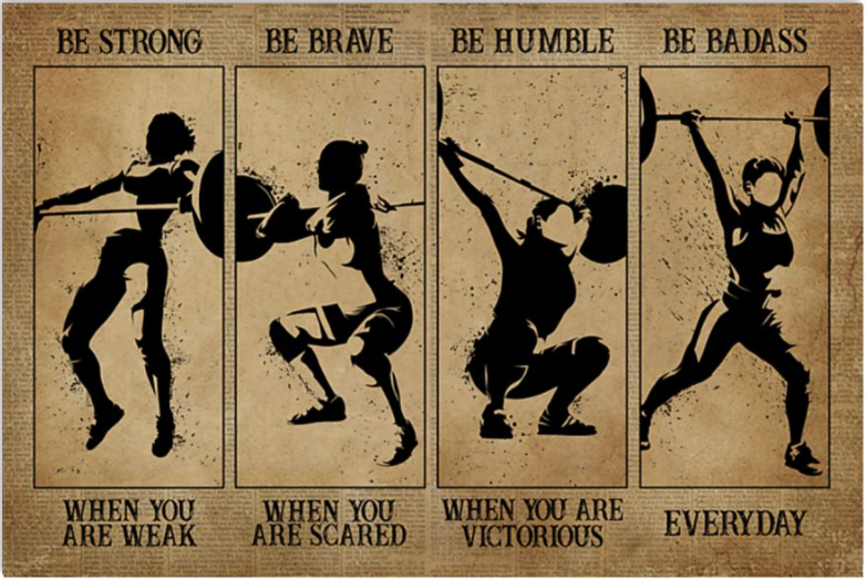 Weightlifting be strong when you are weak be brave when you are scared poster