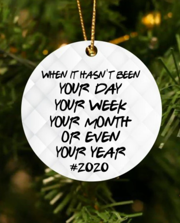 When it hasn't been your day your week your month or even your year 2020 Christmas Ornament