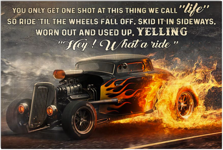 You only get one shot at this thing we call life so ride the wheels fall off poster