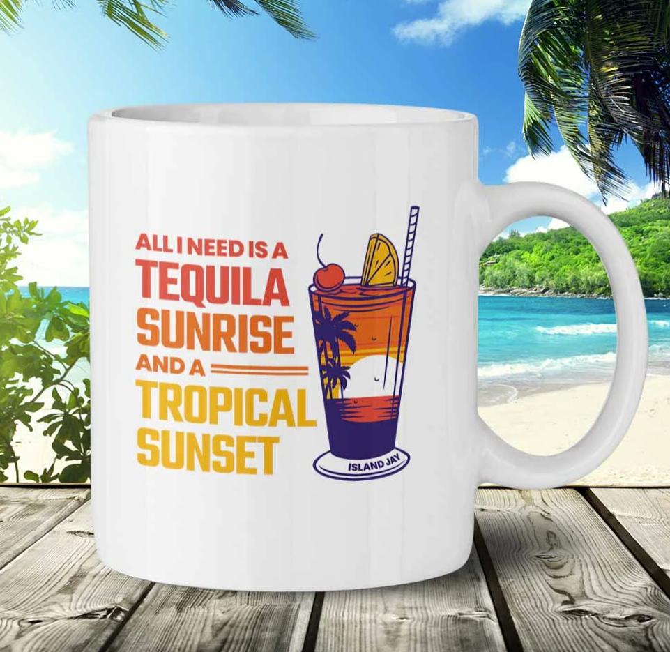 All i need is a tequila sunrise and a tropical sunset mug