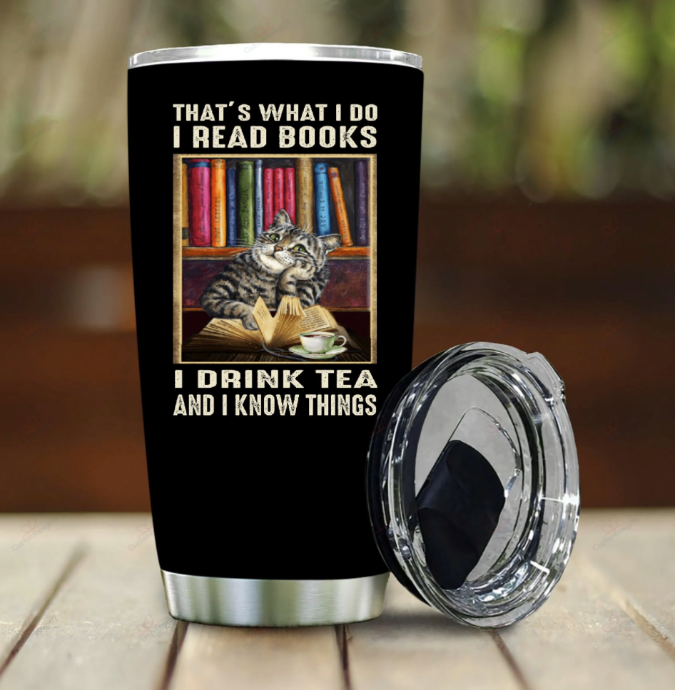 Cat That's what i do i read books i drink tea and i know things tumbler