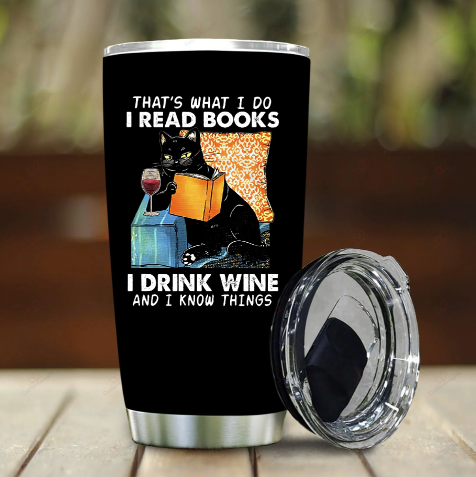 Cat that's what i do i read books i drink wine and i know things tumbler