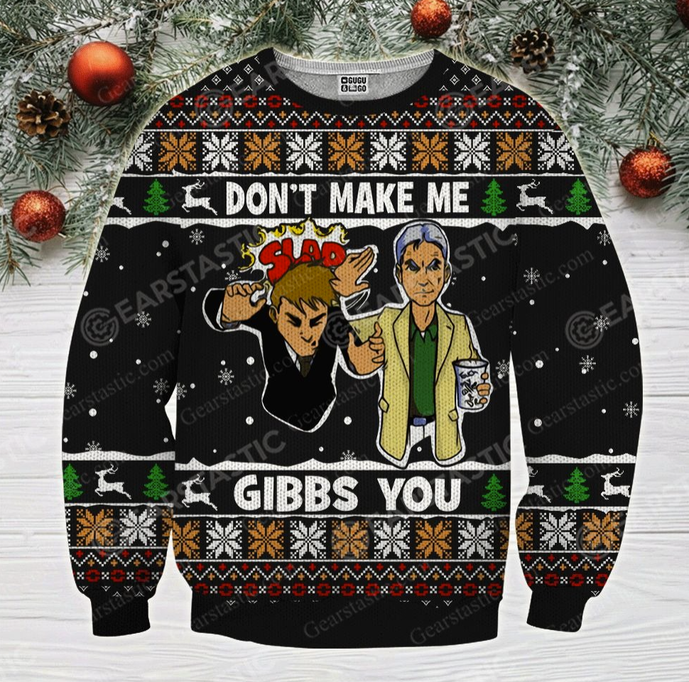 Don't make me gibbs you ugly sweater