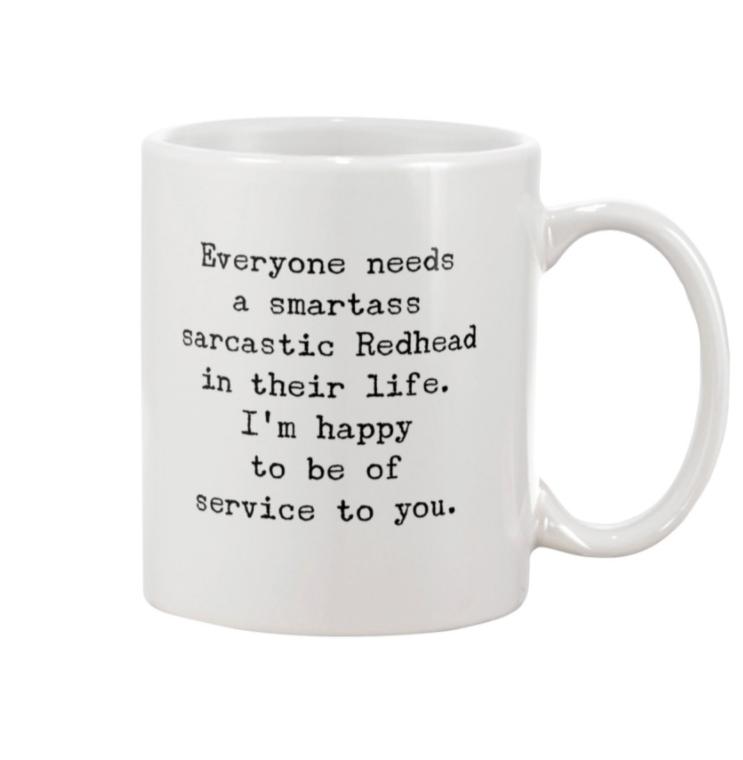 Everyone need a smartass sarcastic redhead in their life mug