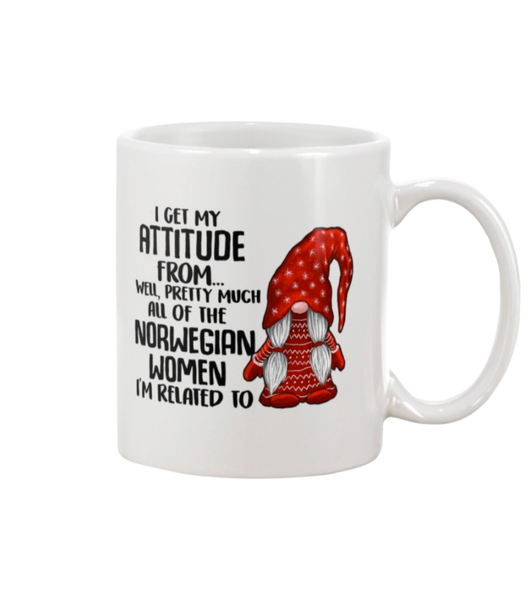 Gnome I get my attitude from well pretty much all of the Norwegian women i'm related to mug