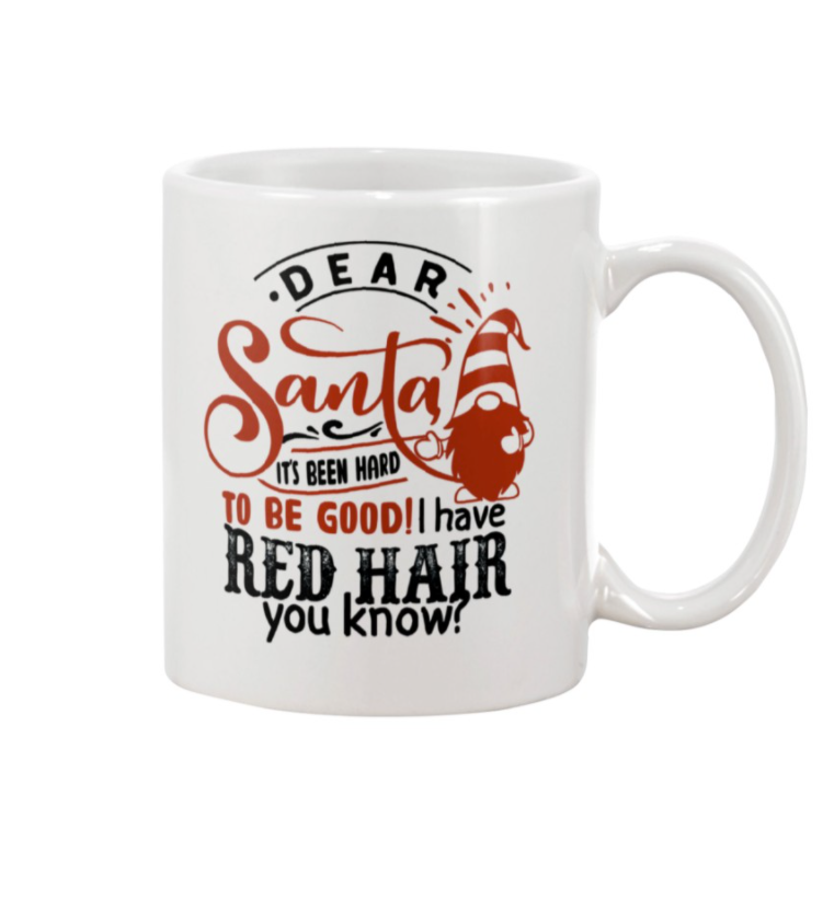 Gnome dear Santa it's been hard to be good i have red hair you know mug