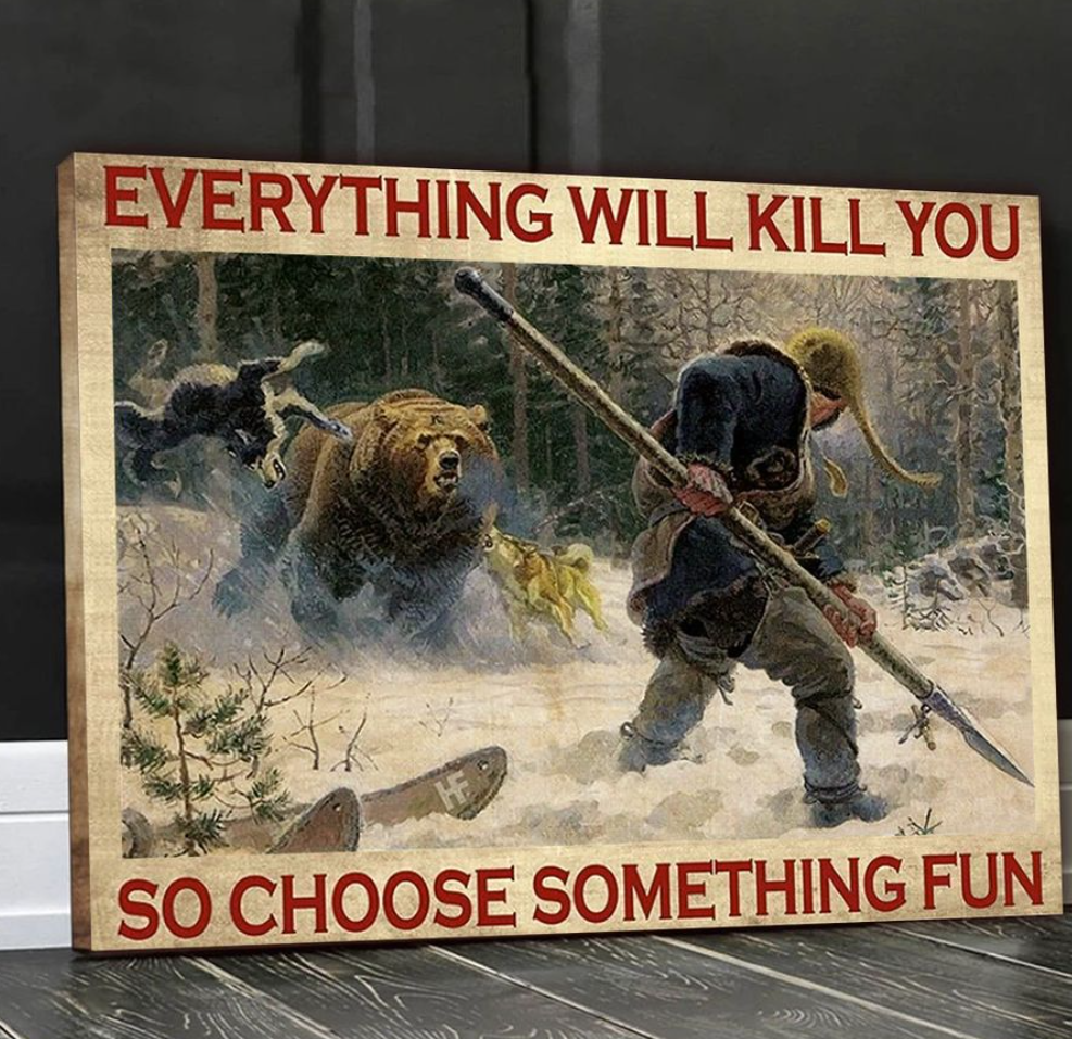 Hunting everything will kill you so choose something fun canvas