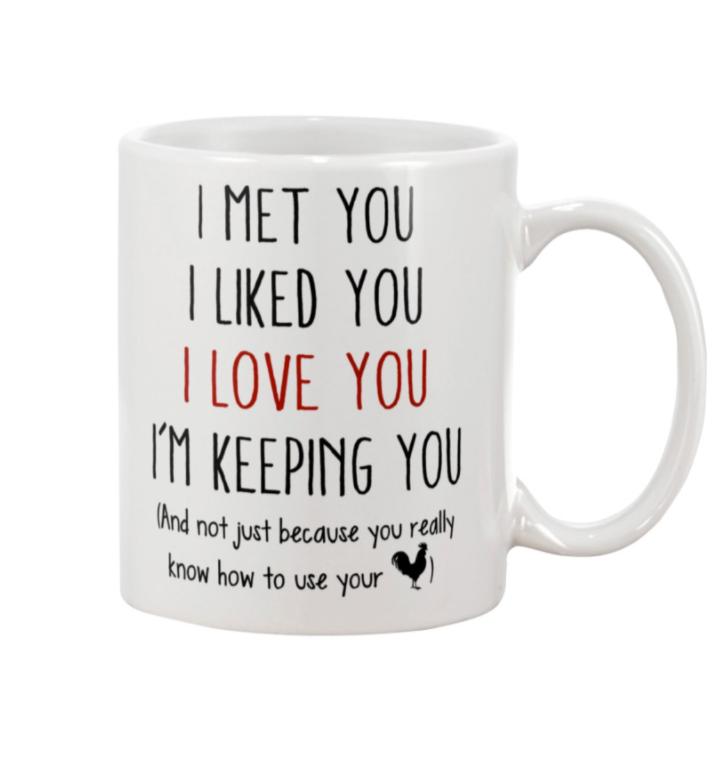 I met you like you i love you i'm keeping you mug
