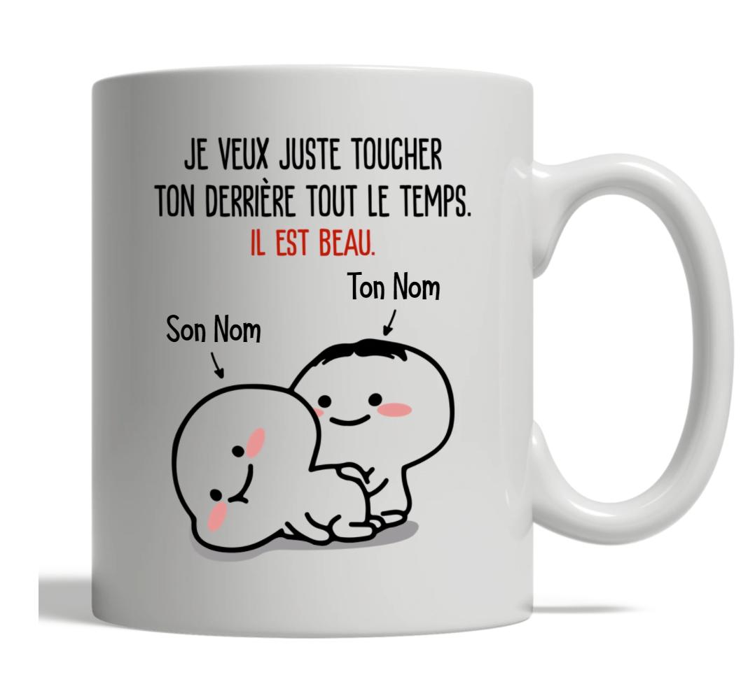 Je veux juste toucher ton derriere tout le temps il est beau mug