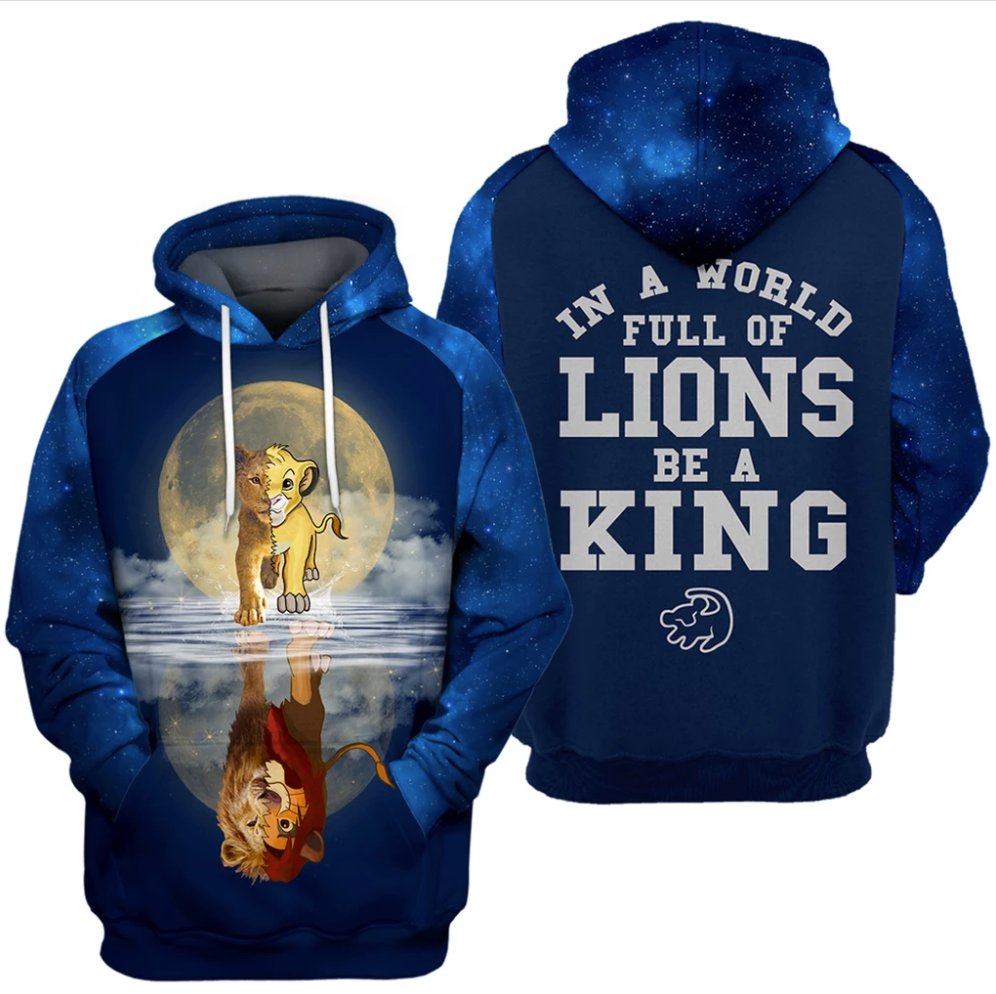 Lion King in a world full of lions be a king all over printed 3D hoodie
