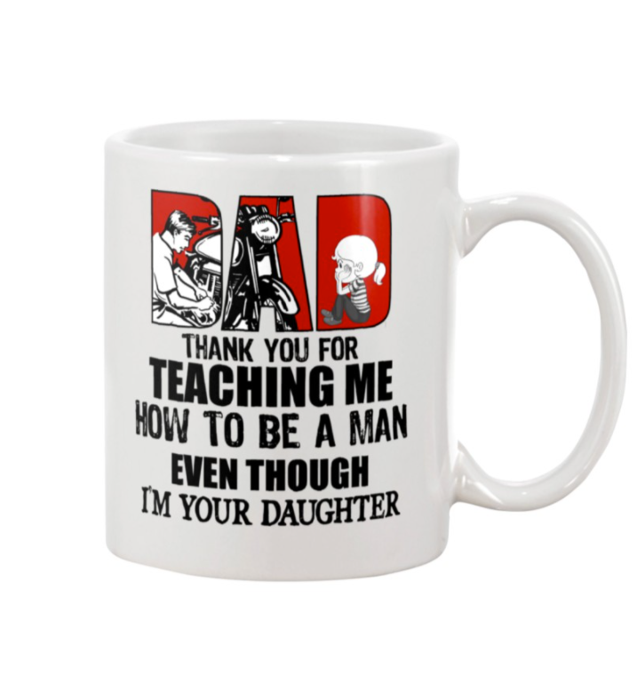Motorbike dad thank you for teaching me how to be a man even though i'm your daughter mug
