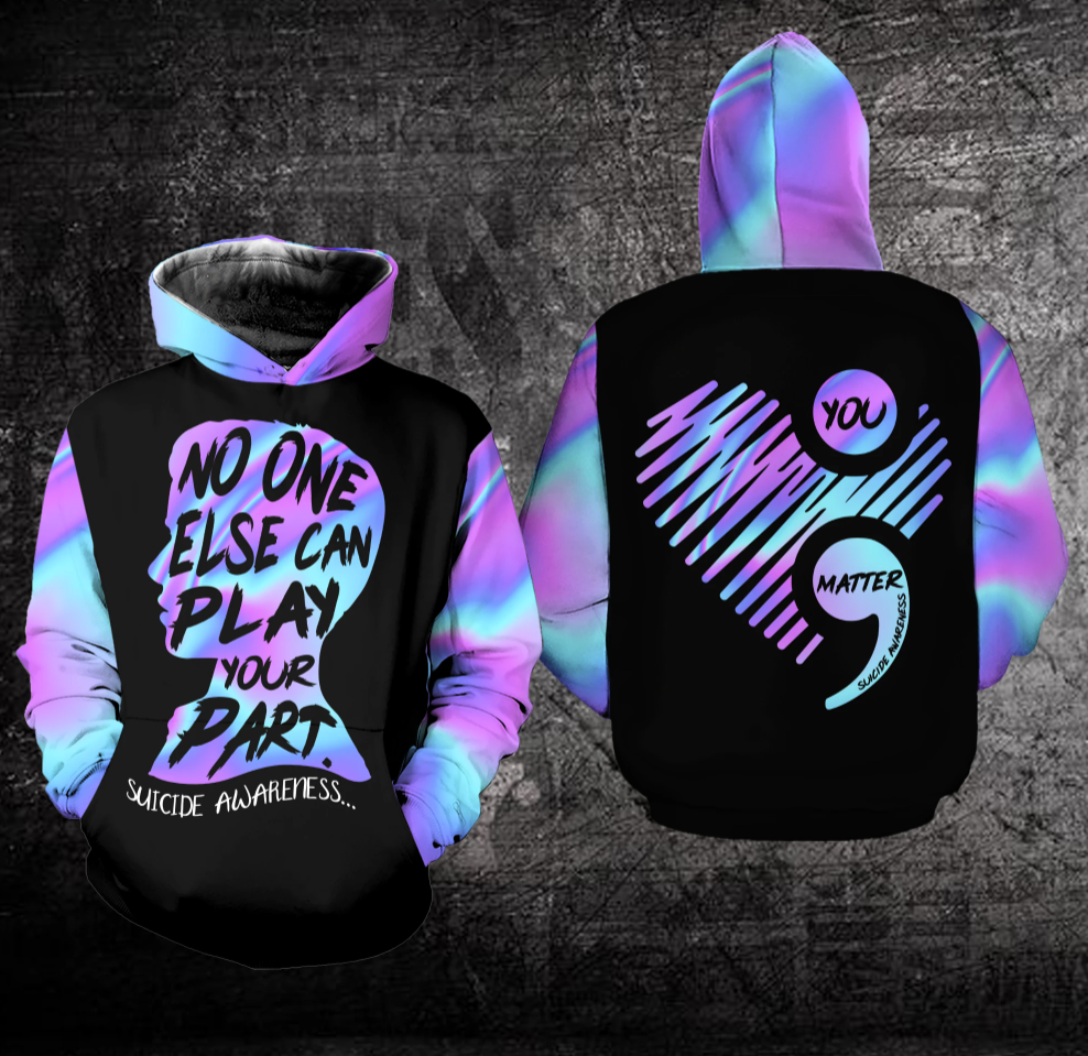 No one else can play your part suicide awareness all over printed 3D hoodie