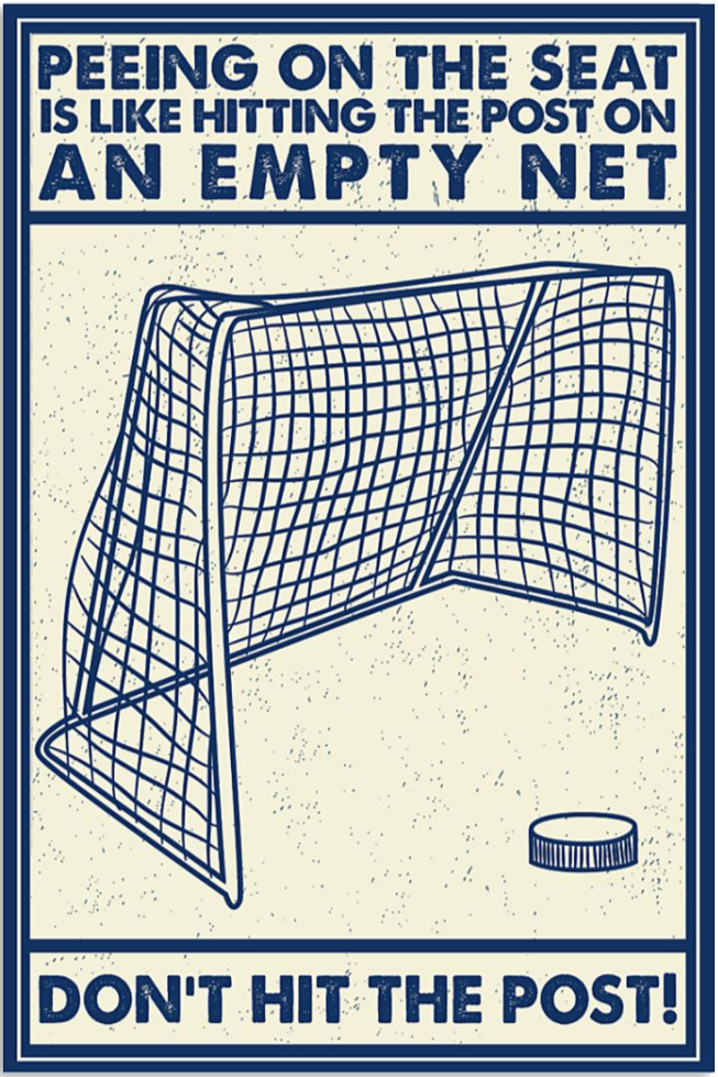 Peeing on the seat is like hitting the post on an empty net don't hit the post poster