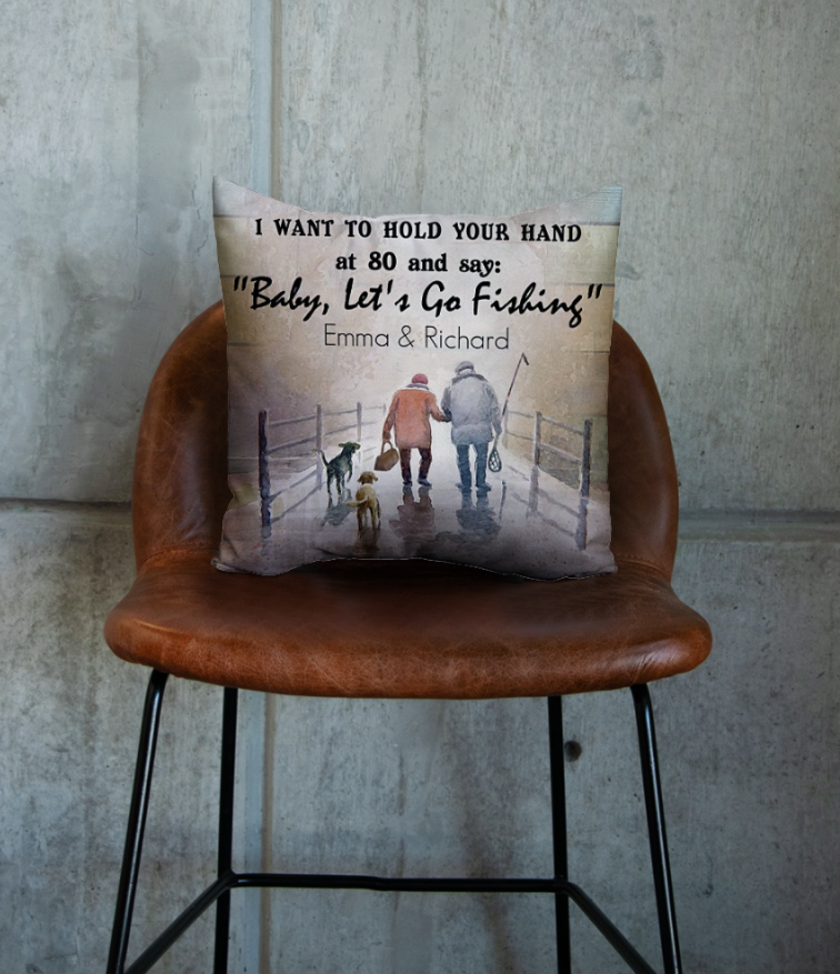 Personalized I want to hold your hand at 80 and say baby let's go fishing pillowcase 1