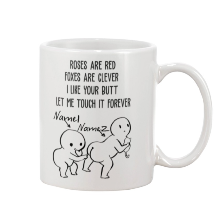 Personalized Rose are red foxes are clever i like your butt let me touch it forever mug