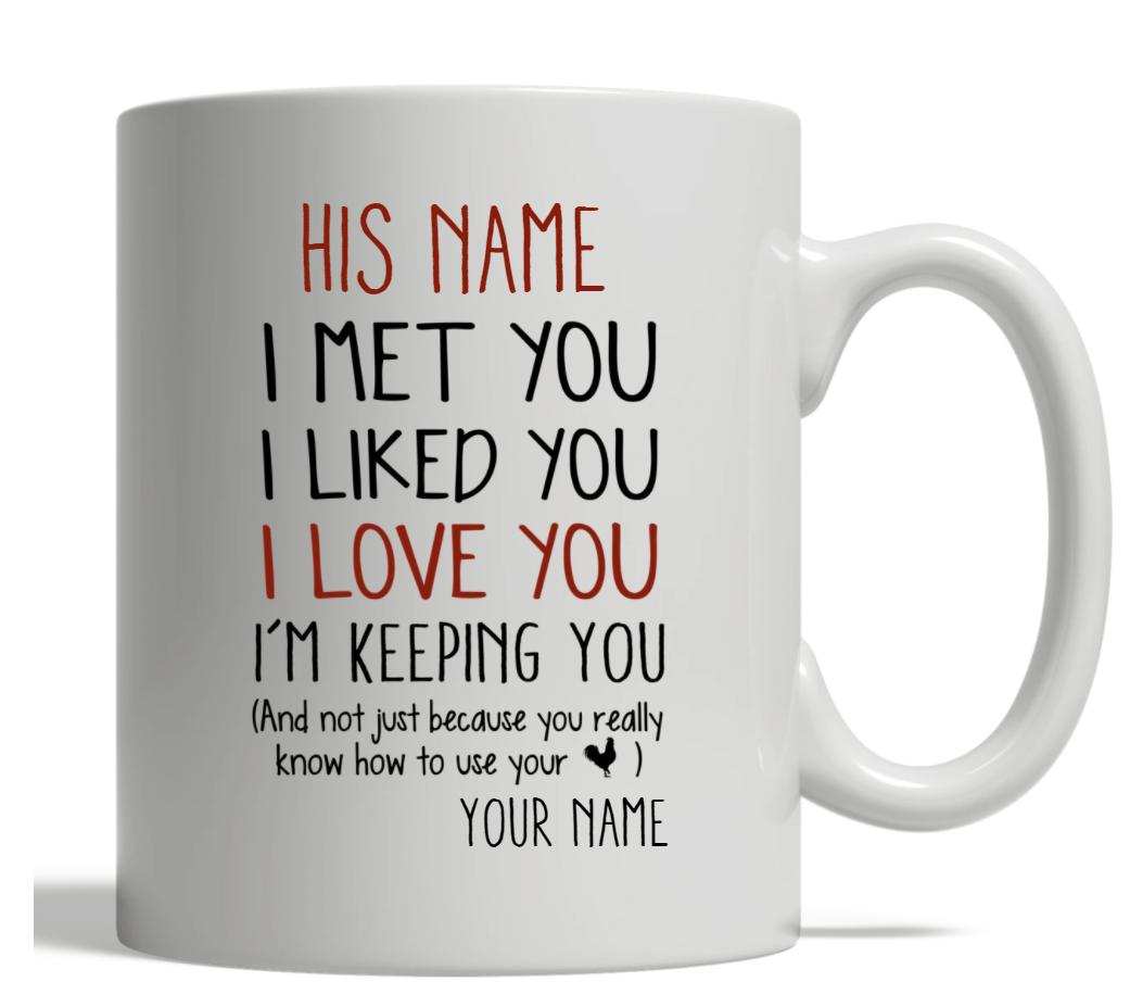Personalized i met you i liked you i loved you i'm keeping you mug