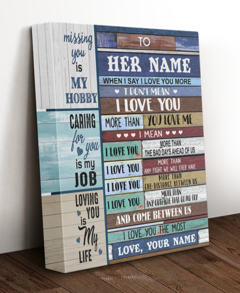 Personalized when i say i love you more i don't mean love you more than you love me canvas