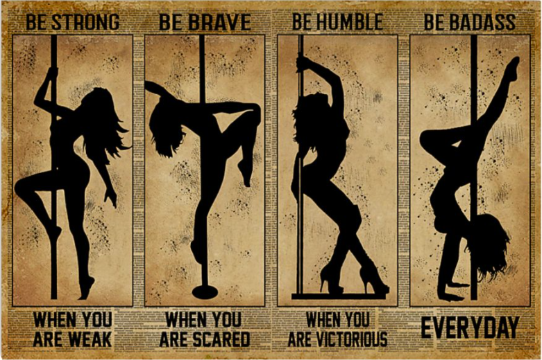 Pole Dance be strong when you are weak be brave when you are scared poster