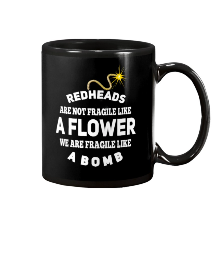 Redheads are not fragile like a flower we are fragile like a bomb mug