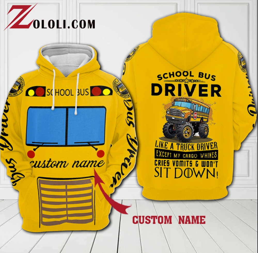 School bus driver I'm like a truck driver except my cargo whines cries Vomits and won't sit down all over printed 3D hoodie