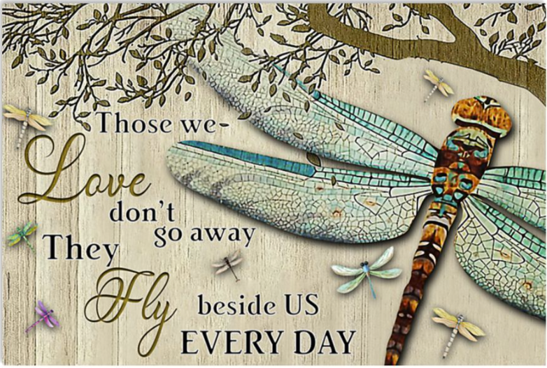 Those we love don't go away they fly beside us every day poster