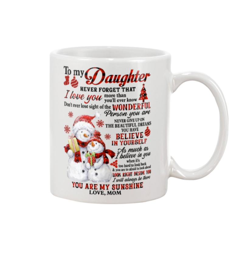 To my daughter never forget that i love you more than you'll ever know mug