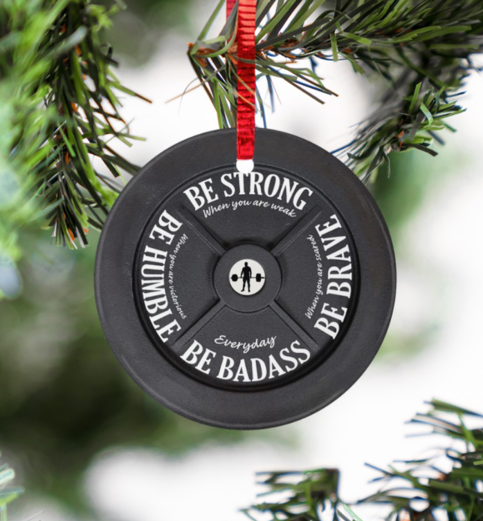 Weight Plate be strong when you are weak be brave when you are scared Christmas Ornament