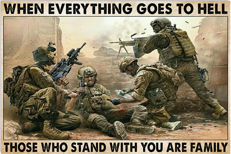 When everything goes to hell those who stand with you are family poster